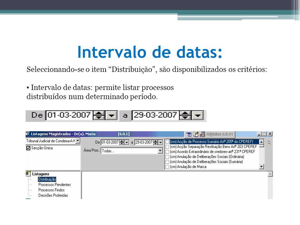 Intervalo de datas: Seleccionando-se o item Distribuição , são disponibilizados os critérios: Intervalo de datas: permite listar processos.