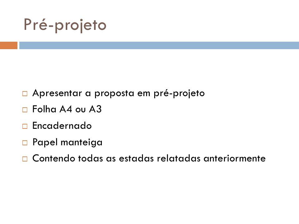 Pré-projeto Apresentar a proposta em pré-projeto Folha A4 ou A3