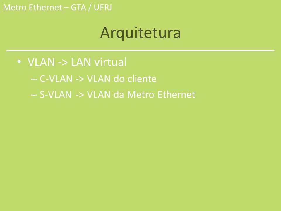 Arquitetura VLAN -> LAN virtual C-VLAN -> VLAN do cliente