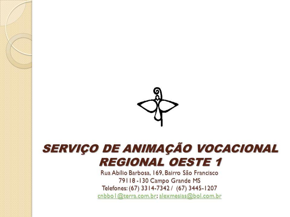 SERVIÇO DE ANIMAÇÃO VOCACIONAL REGIONAL OESTE 1 Rua Abílio Barbosa, 169, Bairro São Francisco 79118 -130 Campo Grande MS Telefones: (67) 3314-7342 / (67) 3445-1207 cnbbo1@terra.com.br; alexmesias@bol.com.br
