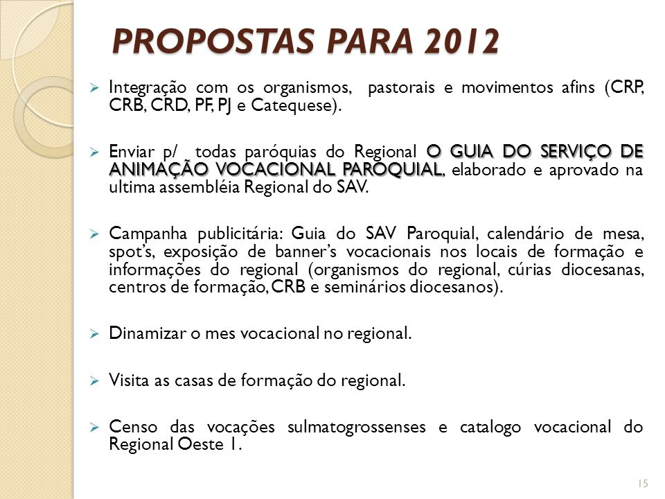 PROPOSTAS PARA 2012 Integração com os organismos, pastorais e movimentos afins (CRP, CRB, CRD, PF, PJ e Catequese).