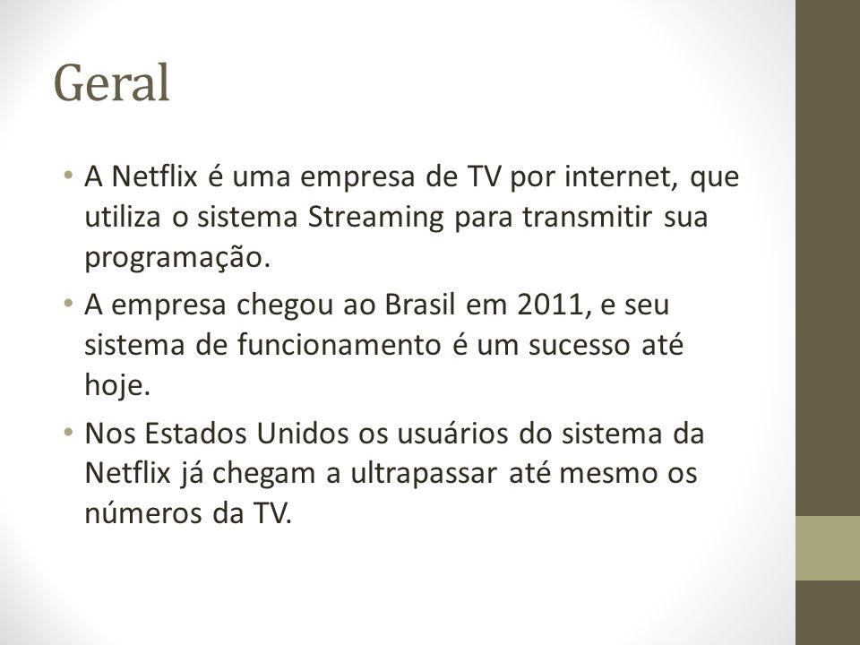 Geral A Netflix é uma empresa de TV por internet, que utiliza o sistema Streaming para transmitir sua programação.