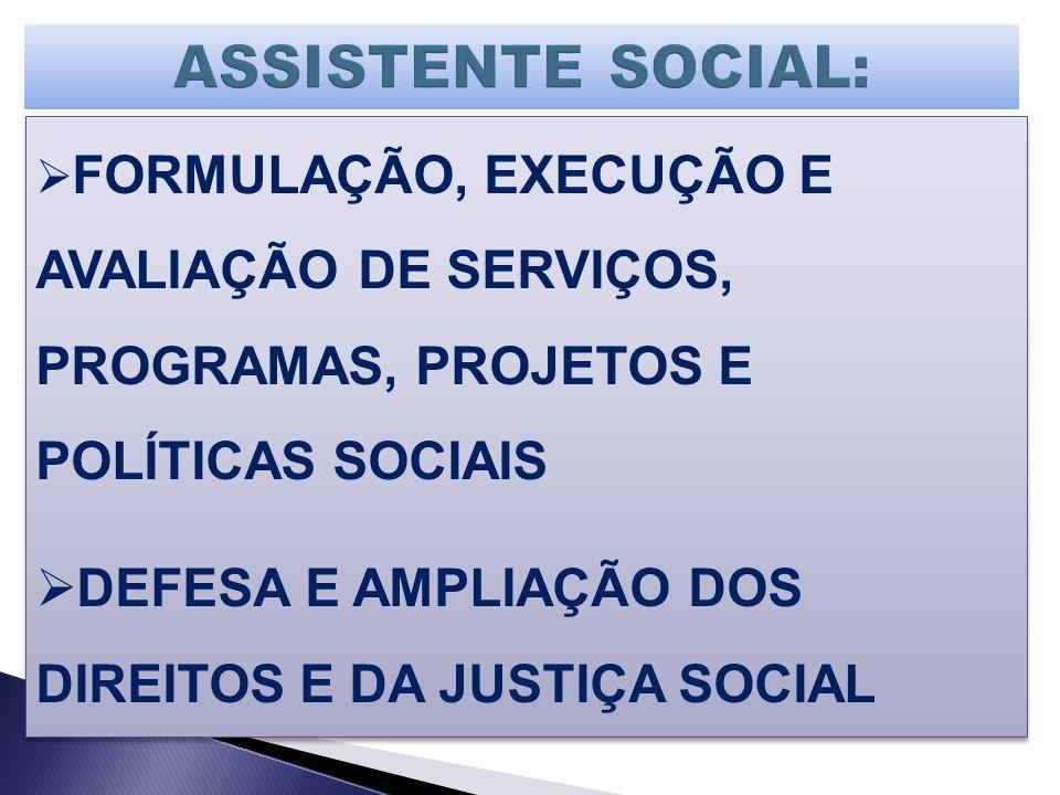 ASSISTENTE SOCIAL: DEFESA E AMPLIAÇÃO DOS DIREITOS E DA JUSTIÇA SOCIAL