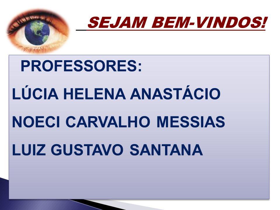 SEJAM BEM-VINDOS! PROFESSORES: LÚCIA HELENA ANASTÁCIO NOECI CARVALHO MESSIAS LUIZ GUSTAVO SANTANA