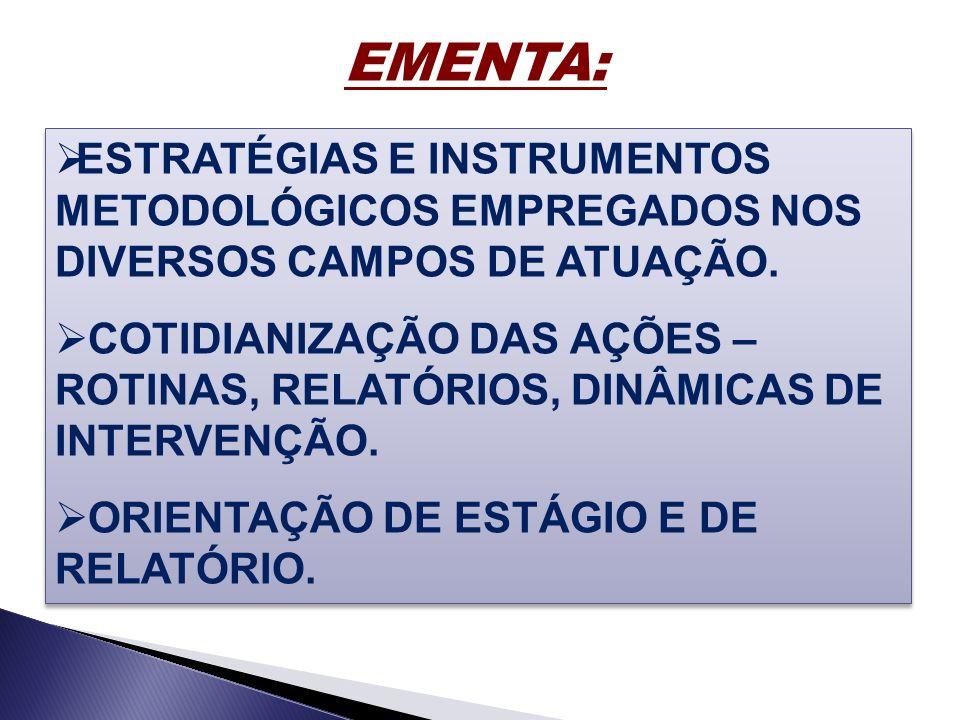 EMENTA: ESTRATÉGIAS E INSTRUMENTOS METODOLÓGICOS EMPREGADOS NOS DIVERSOS CAMPOS DE ATUAÇÃO.