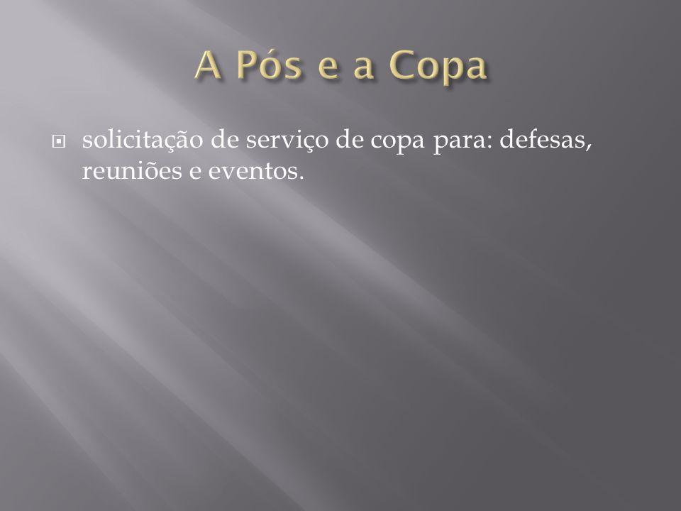 A Pós e a Copa solicitação de serviço de copa para: defesas, reuniões e eventos.