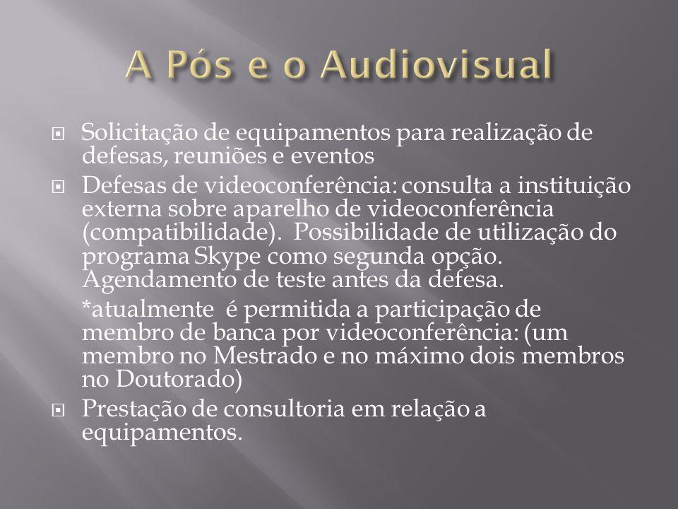 A Pós e o Audiovisual Solicitação de equipamentos para realização de defesas, reuniões e eventos.
