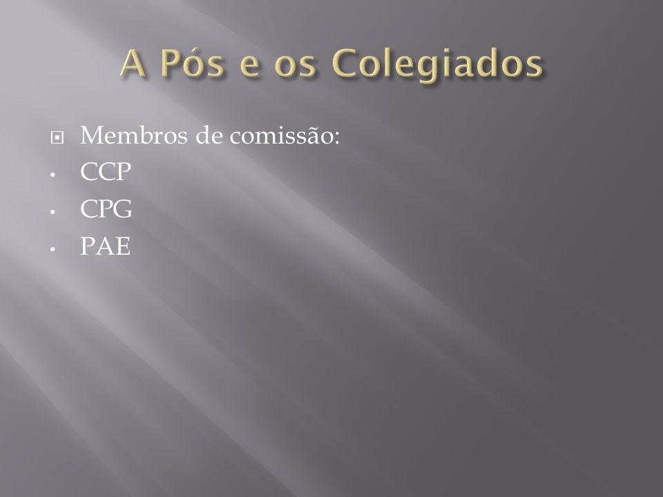 A Pós e os Colegiados Membros de comissão: CCP CPG PAE