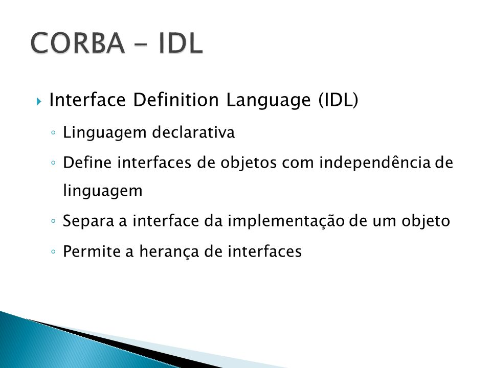 CORBA - IDL Interface Definition Language (IDL) Linguagem declarativa