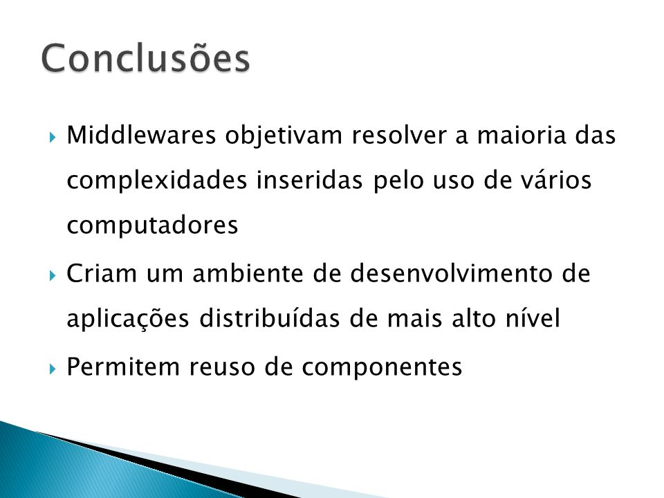 Conclusões Middlewares objetivam resolver a maioria das complexidades inseridas pelo uso de vários computadores.