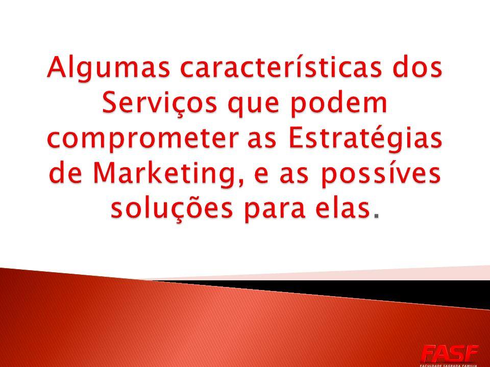 Algumas características dos Serviços que podem comprometer as Estratégias de Marketing, e as possíves soluções para elas.