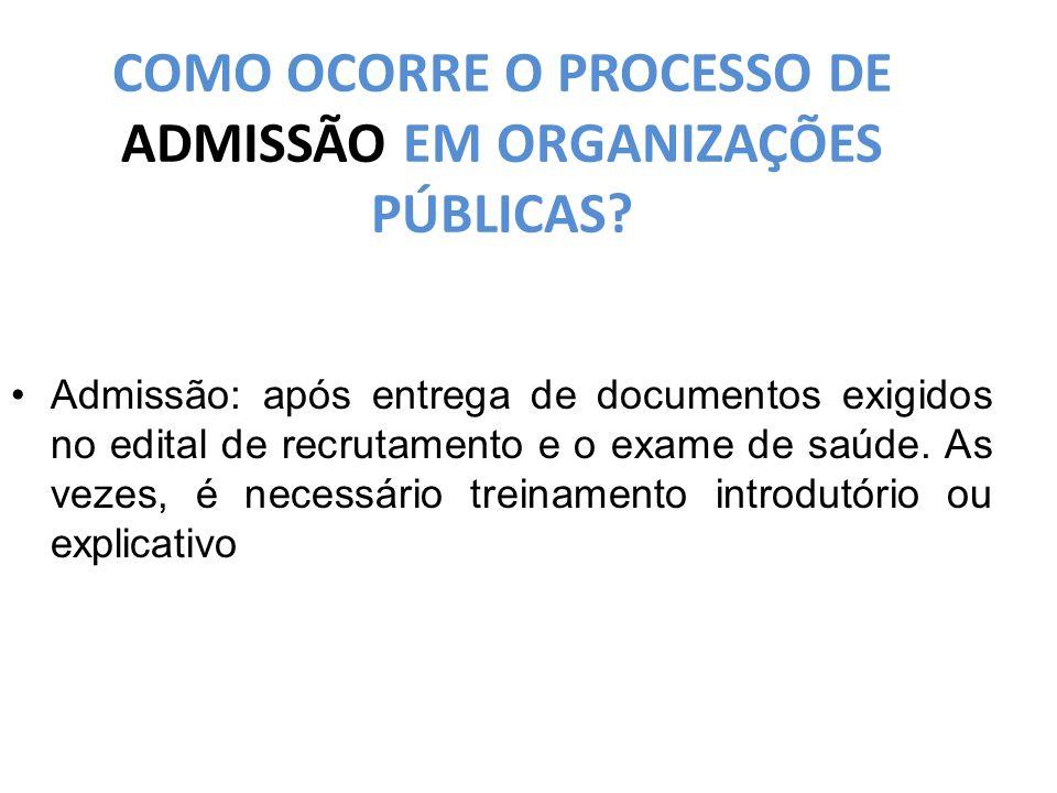 COMO OCORRE O PROCESSO DE ADMISSÃO EM ORGANIZAÇÕES PÚBLICAS