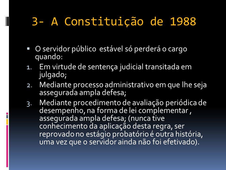 3- A Constituição de 1988 O servidor público estável só perderá o cargo quando: Em virtude de sentença judicial transitada em julgado;