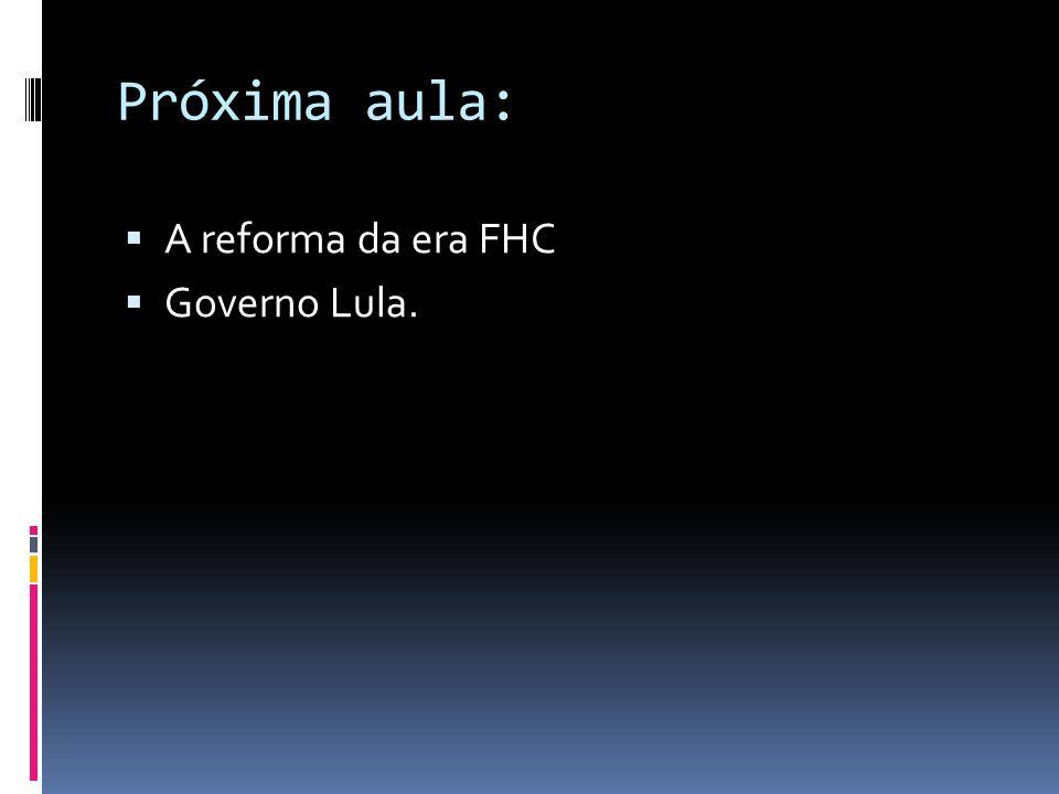 Próxima aula: A reforma da era FHC Governo Lula.