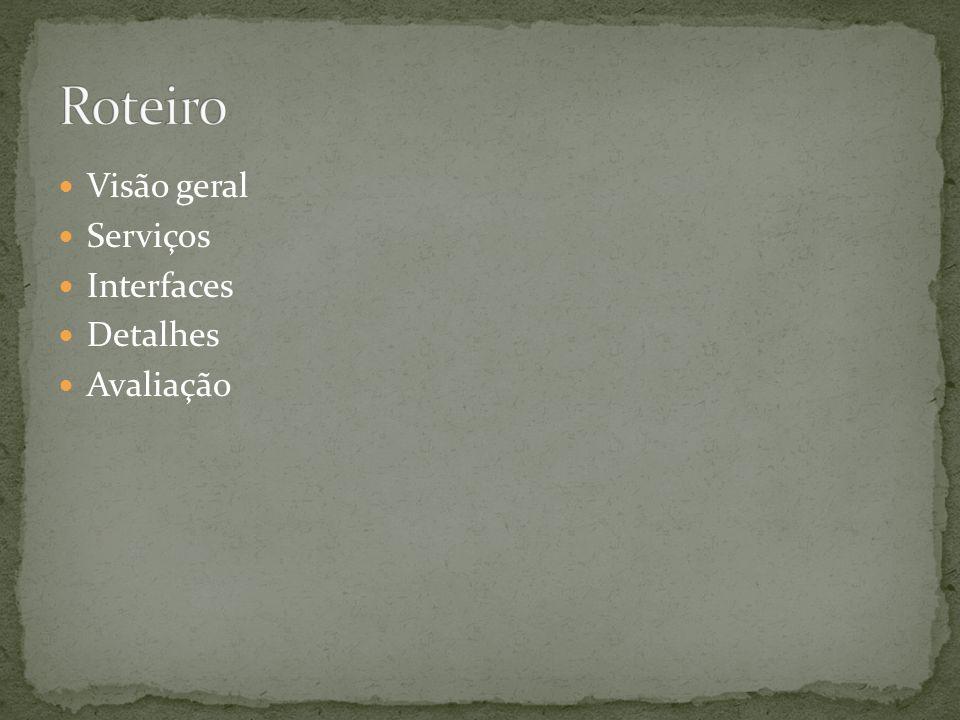 Roteiro Visão geral Serviços Interfaces Detalhes Avaliação