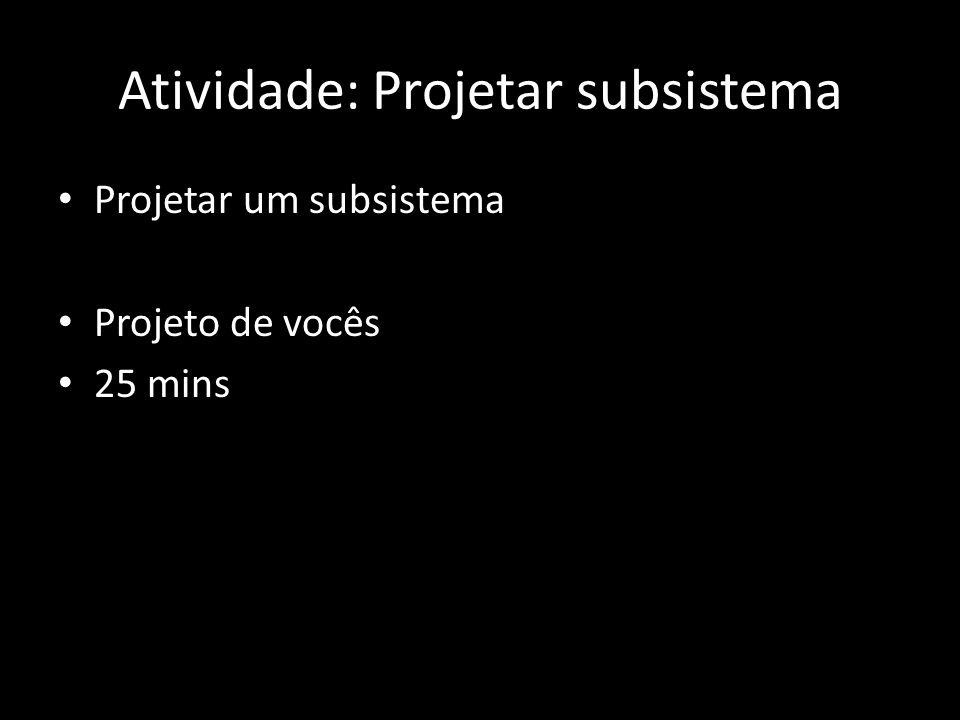 Atividade: Projetar subsistema