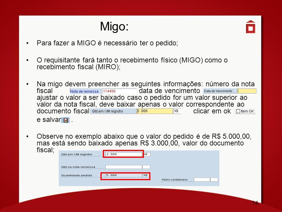 Migo: Para fazer a MIGO é necessário ter o pedido;