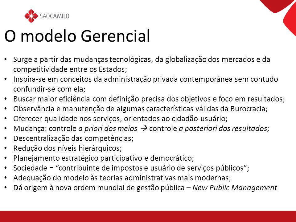 O modelo Gerencial Surge a partir das mudanças tecnológicas, da globalização dos mercados e da competitividade entre os Estados;