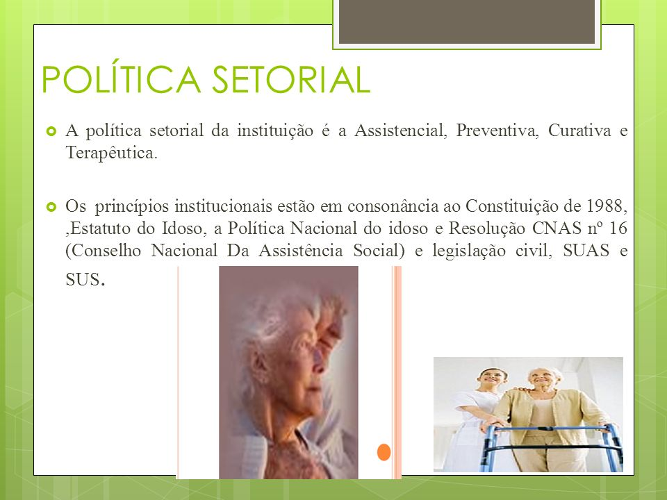 POLÍTICA SETORIAL A política setorial da instituição é a Assistencial, Preventiva, Curativa e Terapêutica.
