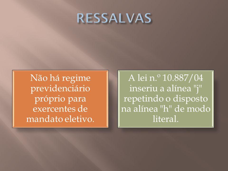 RESSALVAS Não há regime previdenciário próprio para exercentes de mandato eletivo.