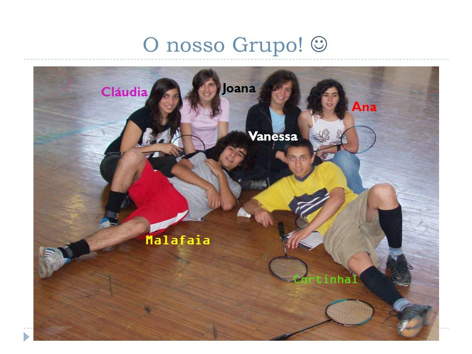 O nosso Grupo!  Joana Cláudia Ana Vanessa Malafaia Cortinhal