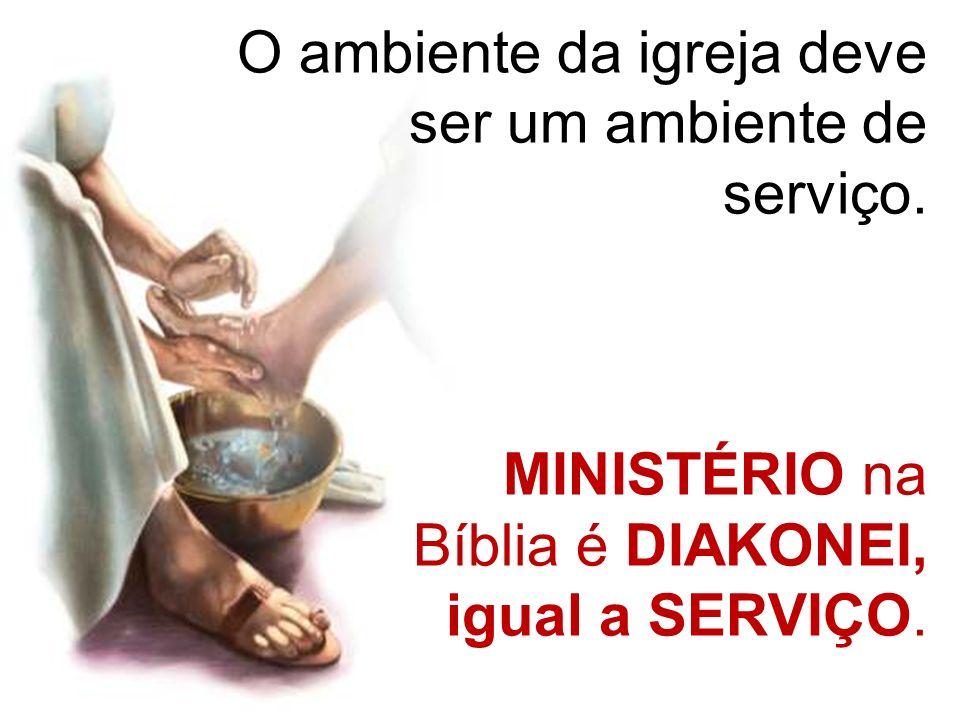 O ambiente da igreja deve ser um ambiente de serviço.