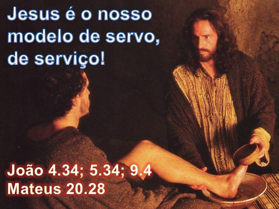 Jesus é o nosso modelo de servo, de serviço!