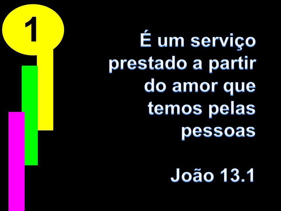 1 É um serviço prestado a partir do amor que temos pelas pessoas