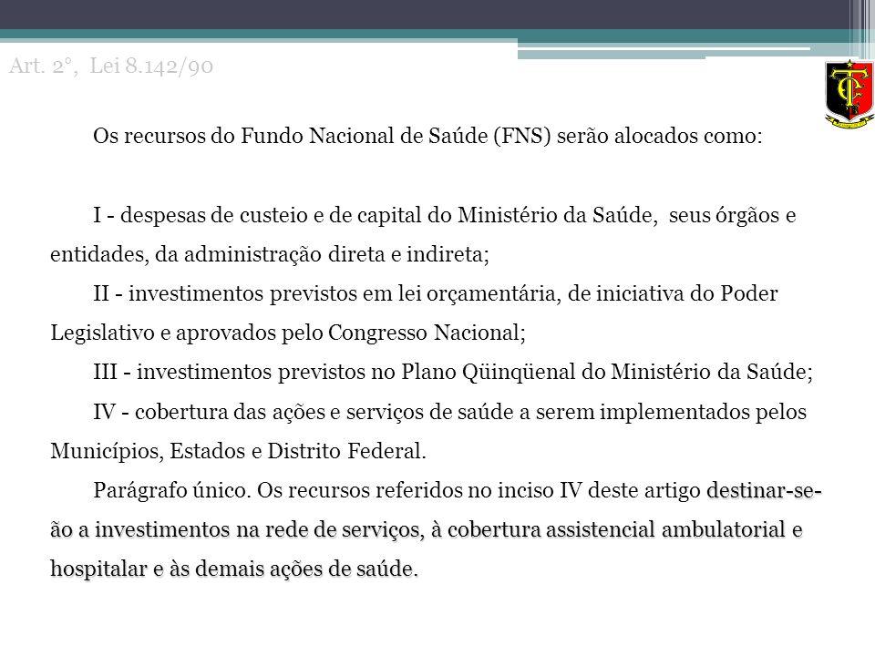 Art. 2°, Lei 8.142/90 Os recursos do Fundo Nacional de Saúde (FNS) serão alocados como:
