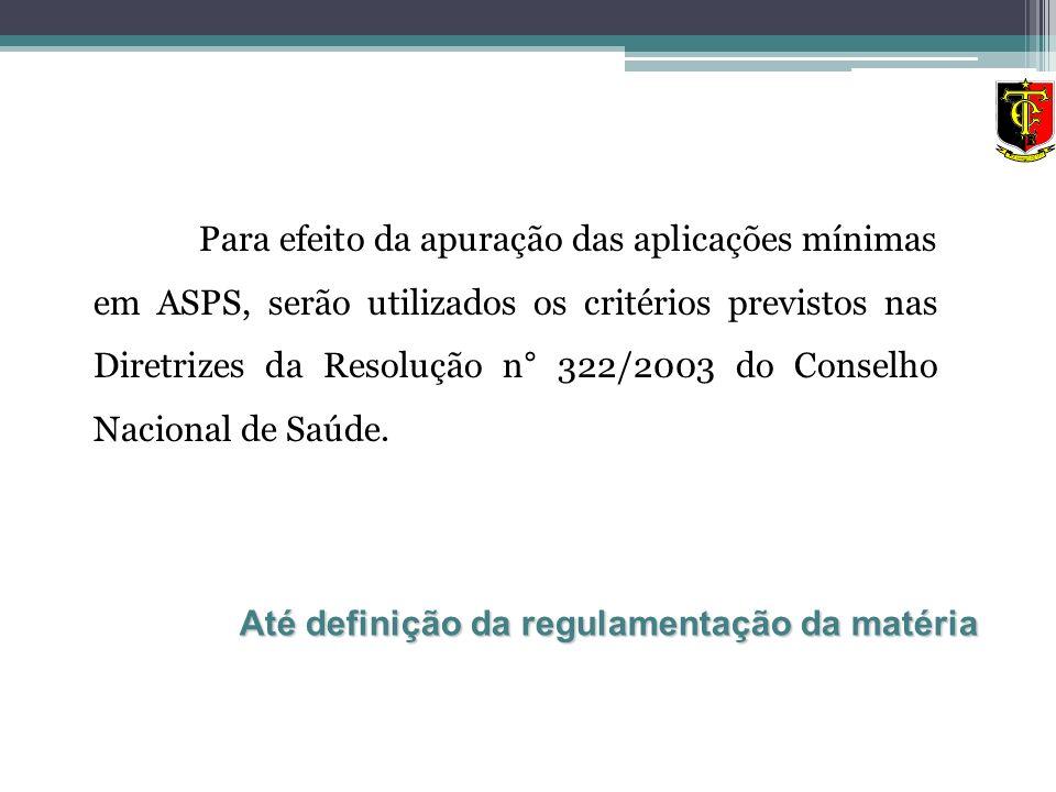 Para efeito da apuração das aplicações mínimas em ASPS, serão utilizados os critérios previstos nas Diretrizes da Resolução n° 322/2003 do Conselho Nacional de Saúde.