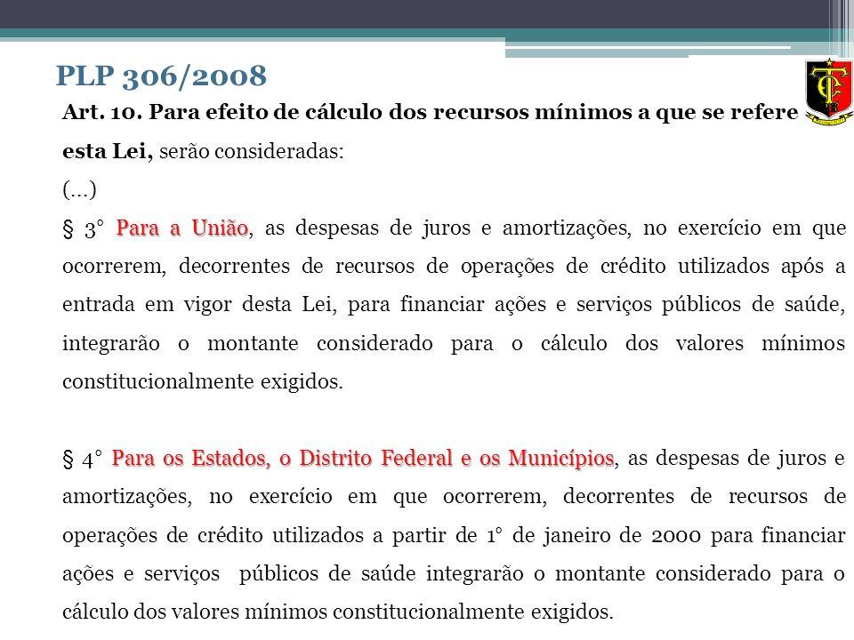 PLP 306/2008 Art. 10. Para efeito de cálculo dos recursos mínimos a que se refere esta Lei, serão consideradas: