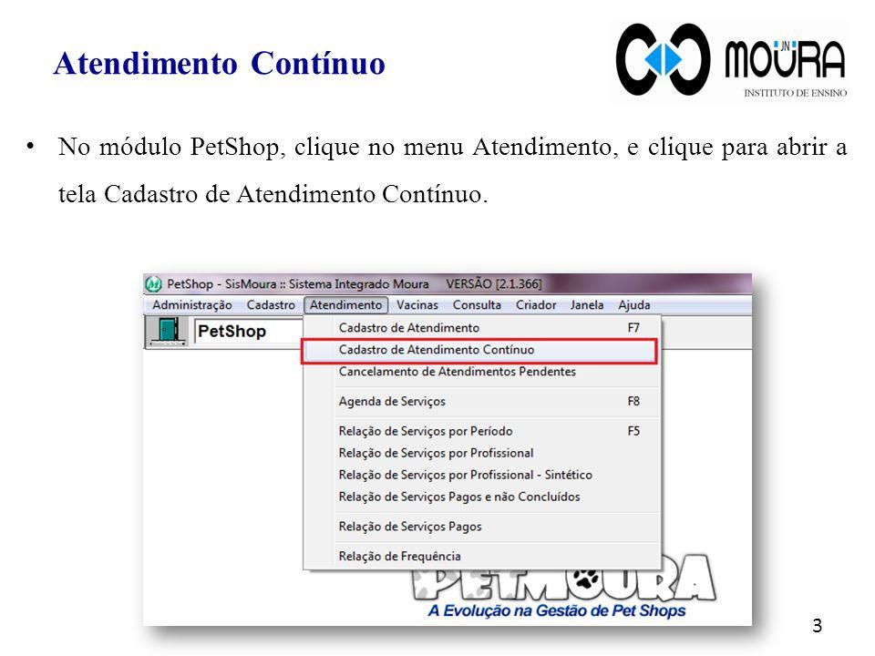 Atendimento Contínuo No módulo PetShop, clique no menu Atendimento, e clique para abrir a tela Cadastro de Atendimento Contínuo.
