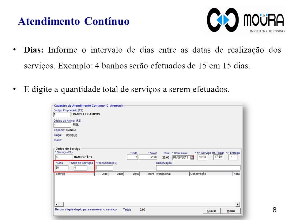 Atendimento Contínuo Dias: Informe o intervalo de dias entre as datas de realização dos serviços. Exemplo: 4 banhos serão efetuados de 15 em 15 dias.