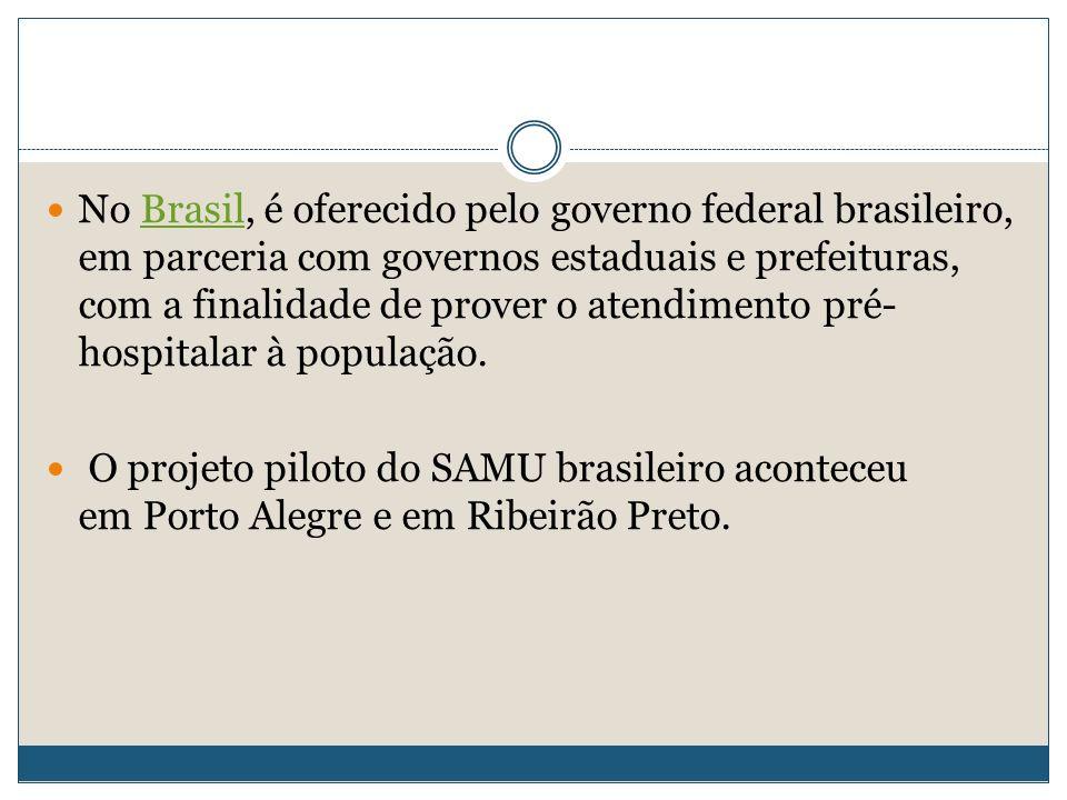 No Brasil, é oferecido pelo governo federal brasileiro, em parceria com governos estaduais e prefeituras, com a finalidade de prover o atendimento pré-hospitalar à população.