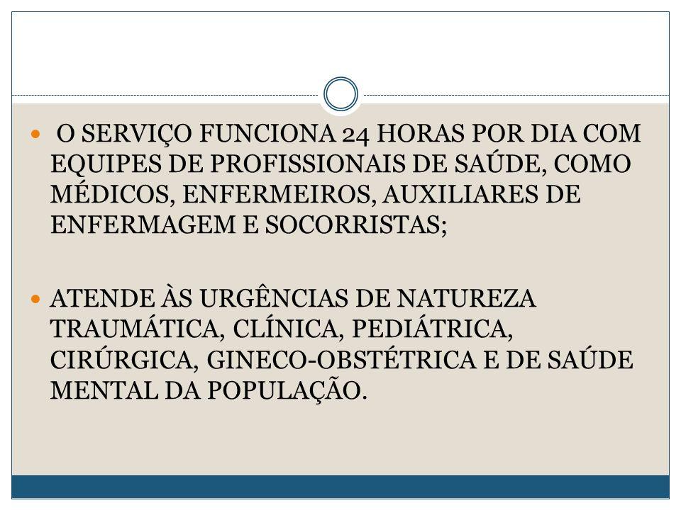 O SERVIÇO FUNCIONA 24 HORAS POR DIA COM EQUIPES DE PROFISSIONAIS DE SAÚDE, COMO MÉDICOS, ENFERMEIROS, AUXILIARES DE ENFERMAGEM E SOCORRISTAS;
