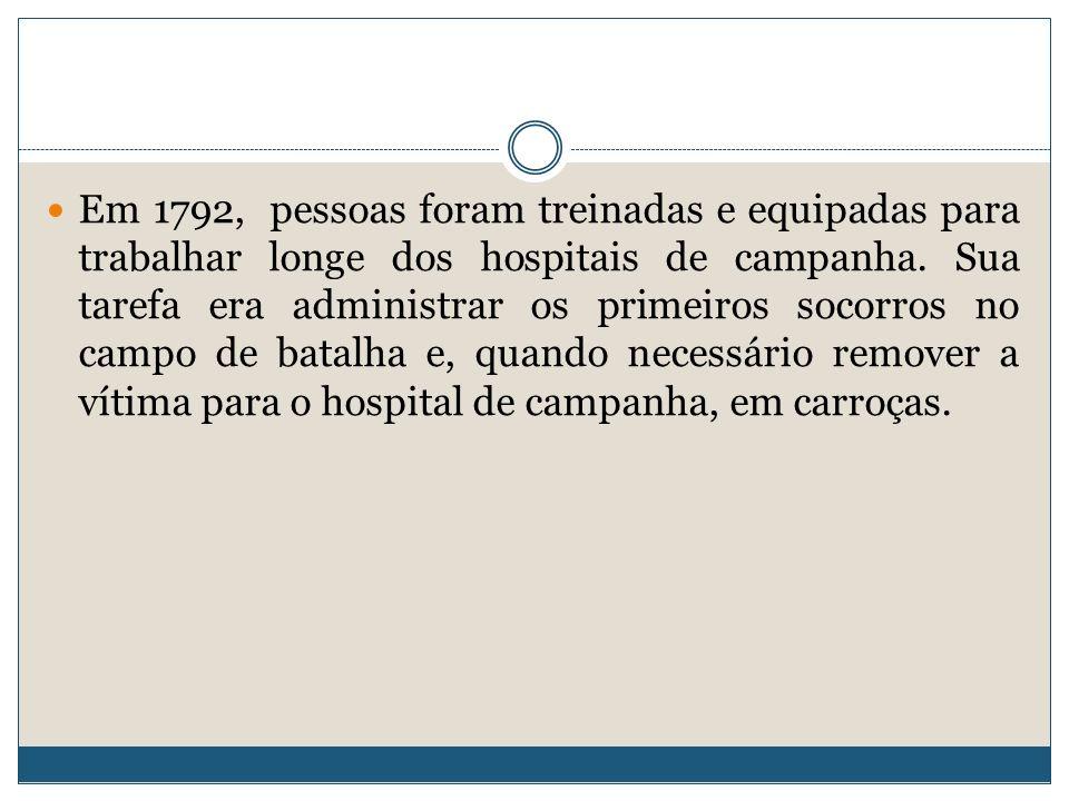 Em 1792, pessoas foram treinadas e equipadas para trabalhar longe dos hospitais de campanha. Sua tarefa era administrar os primeiros socorros no campo de batalha e, quando necessário remover a vítima para o hospital de campanha, em carroças.