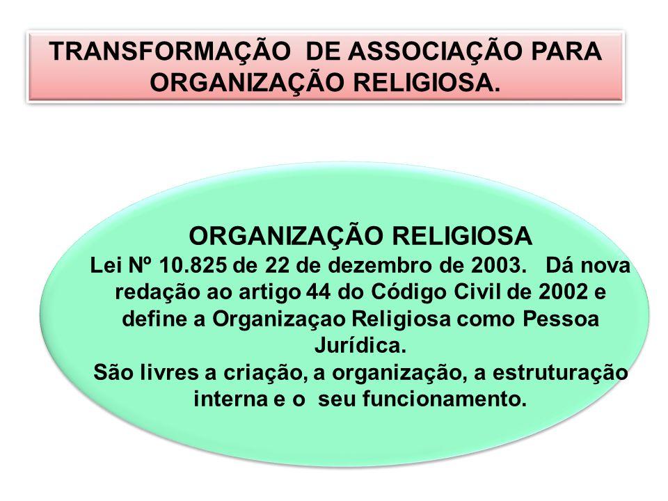 TRANSFORMAÇÃO DE ASSOCIAÇÃO PARA ORGANIZAÇÃO RELIGIOSA.