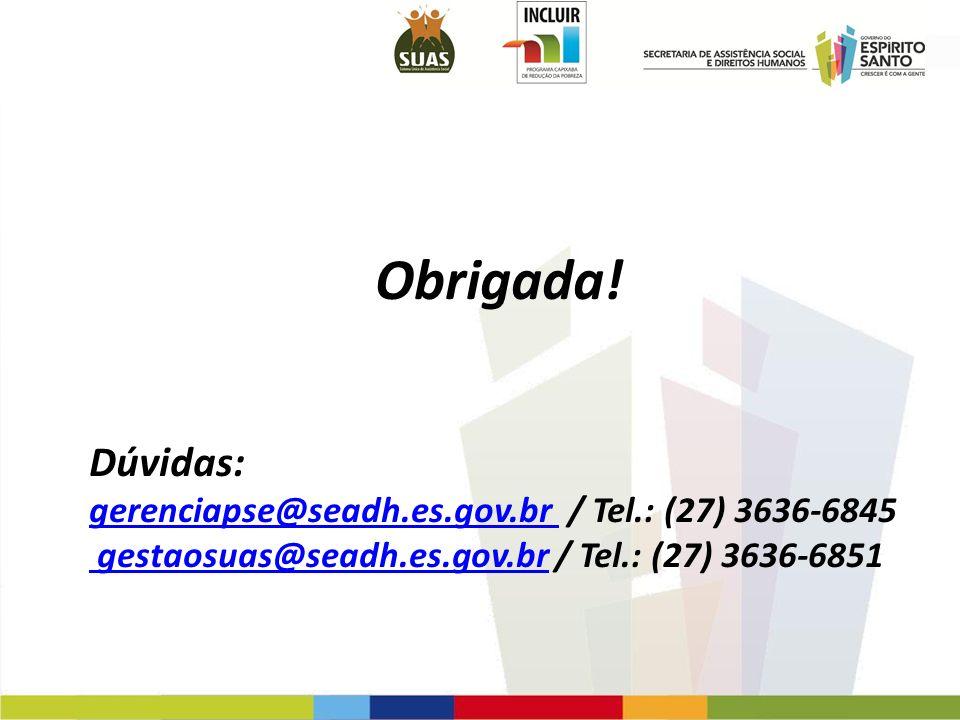 Obrigada! Dúvidas: gerenciapse@seadh.es.gov.br / Tel.: (27) 3636-6845