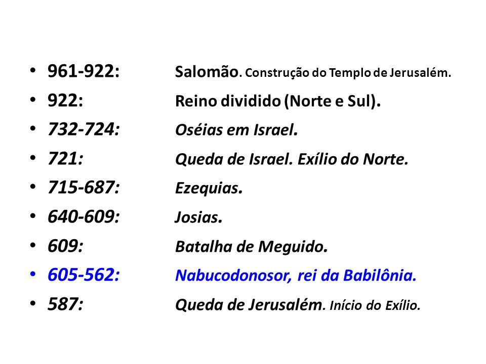 961-922: Salomão. Construção do Templo de Jerusalém.