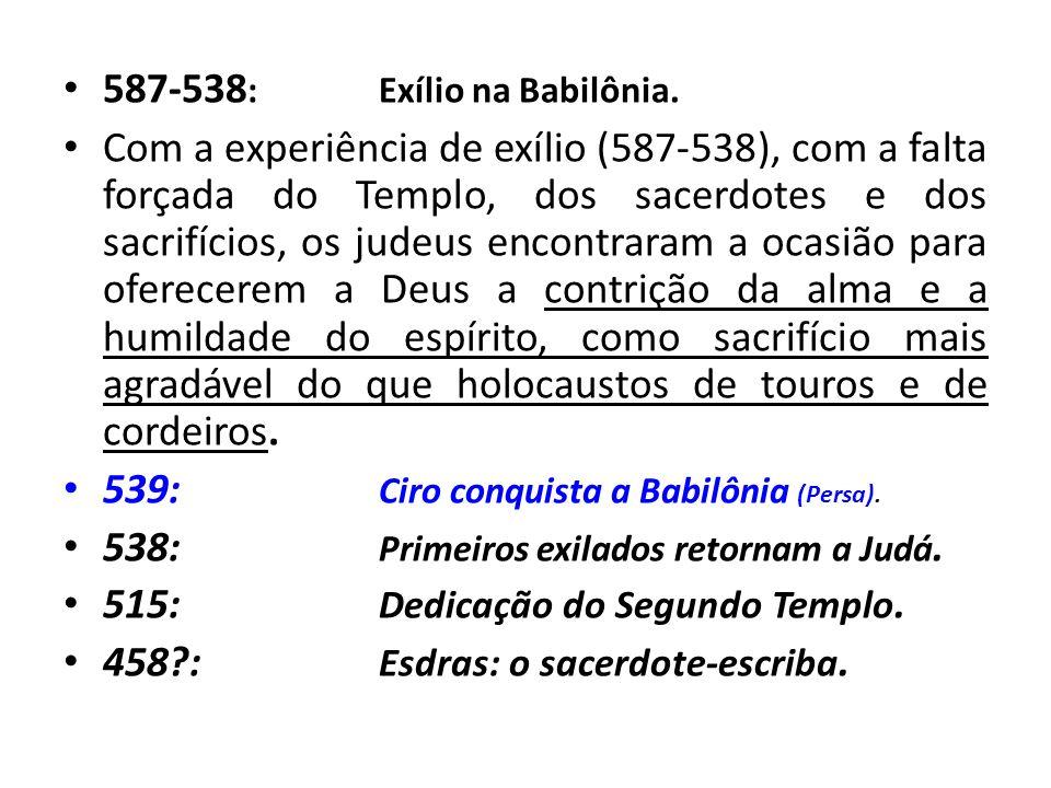 587-538: Exílio na Babilônia.
