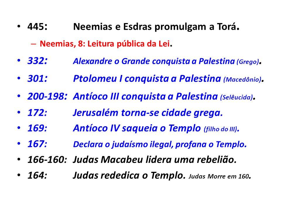 445: Neemias e Esdras promulgam a Torá.