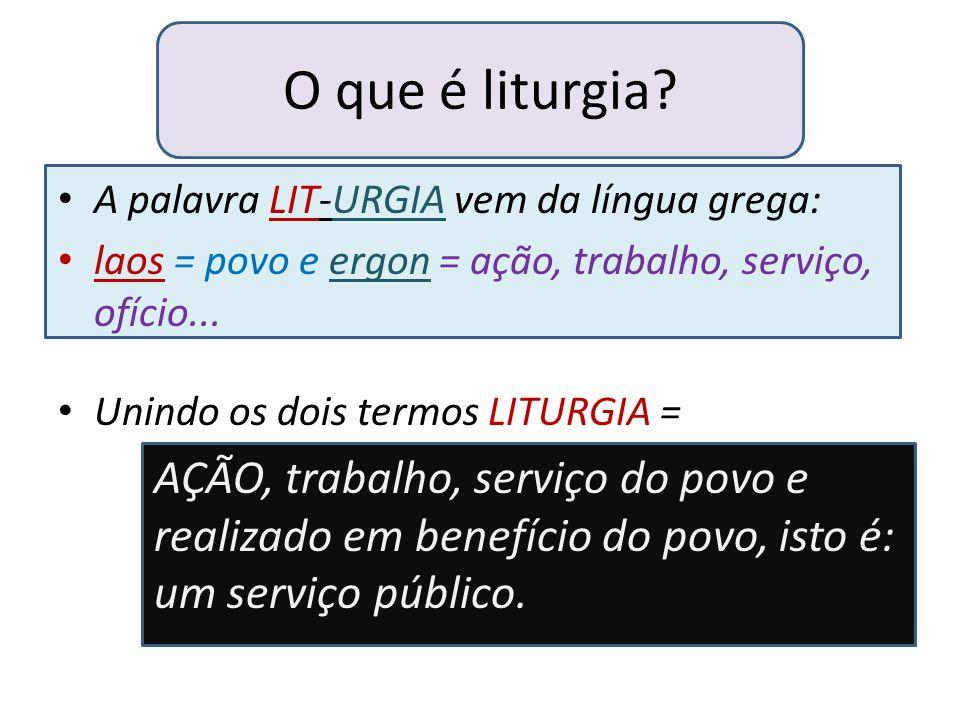 O que é liturgia A palavra LIT-URGIA vem da língua grega: