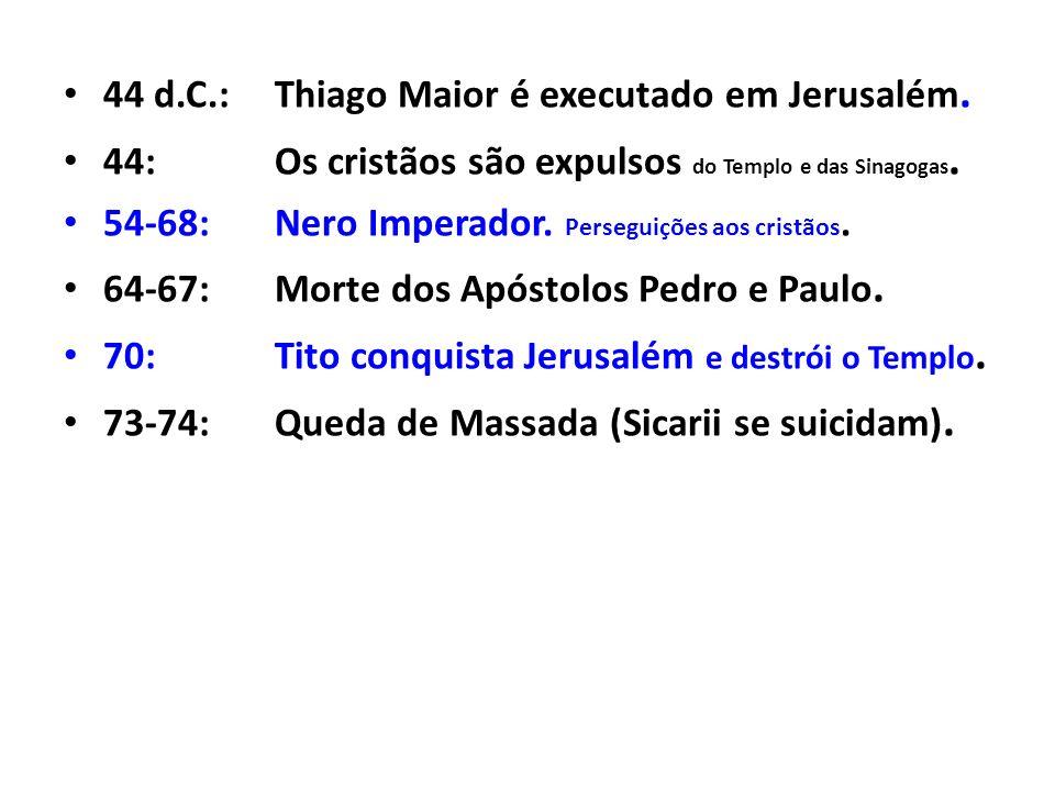 44 d.C.: Thiago Maior é executado em Jerusalém.
