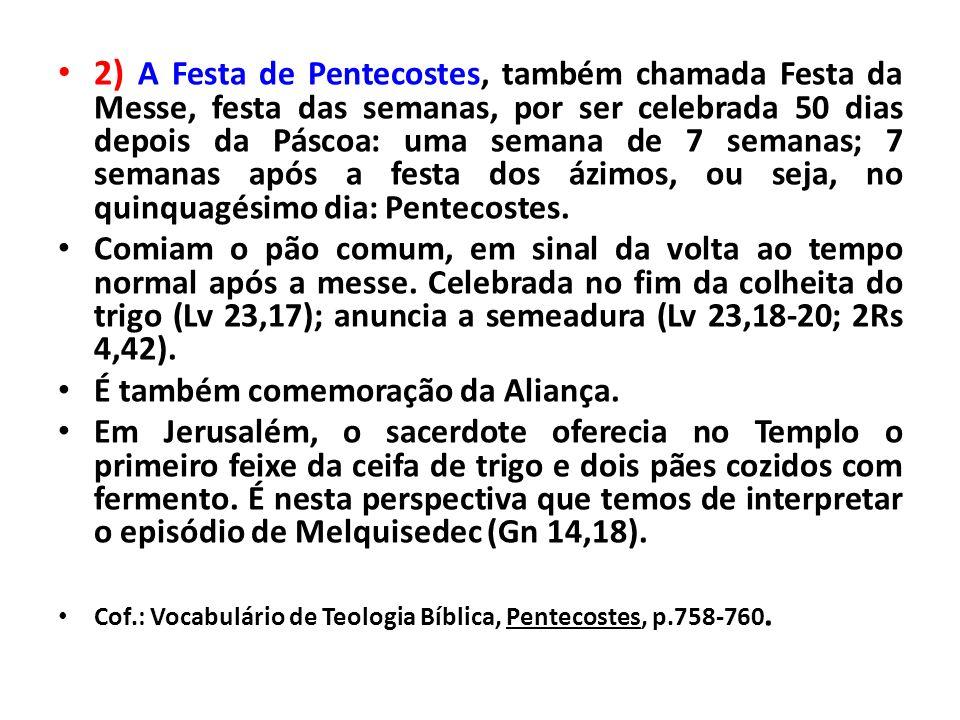 2) A Festa de Pentecostes, também chamada Festa da Messe, festa das semanas, por ser celebrada 50 dias depois da Páscoa: uma semana de 7 semanas; 7 semanas após a festa dos ázimos, ou seja, no quinquagésimo dia: Pentecostes.