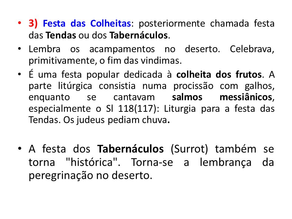 3) Festa das Colheitas: posteriormente chamada festa das Tendas ou dos Tabernáculos.
