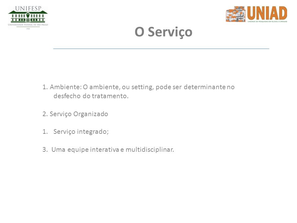 O Serviço 1. Ambiente: O ambiente, ou setting, pode ser determinante no desfecho do tratamento. 2. Serviço Organizado.