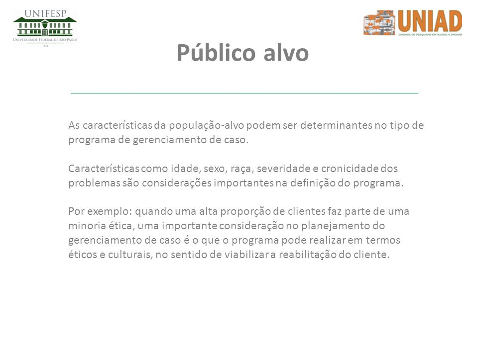 Público alvoAs características da população-alvo podem ser determinantes no tipo de programa de gerenciamento de caso.