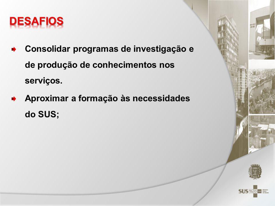 DESAFIOS Consolidar programas de investigação e de produção de conhecimentos nos serviços.