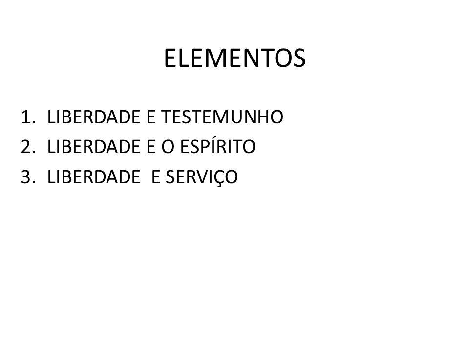 LIBERDADE E TESTEMUNHO LIBERDADE E O ESPÍRITO LIBERDADE E SERVIÇO