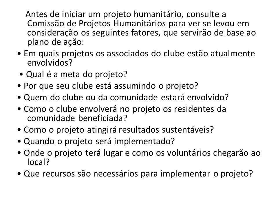 Antes de iniciar um projeto humanitário, consulte a Comissão de Projetos Humanitários para ver se levou em consideração os seguintes fatores, que servirão de base ao plano de ação: